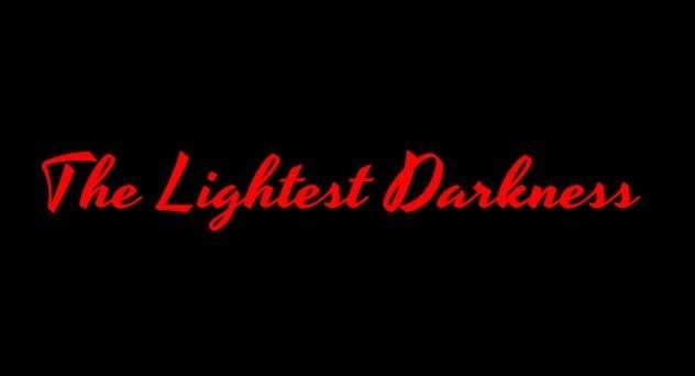 Самая светлая тьма / The Lightest Darkness